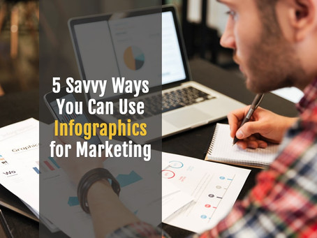 5 Savvy Ways You Can Use Infographics for Marketing
