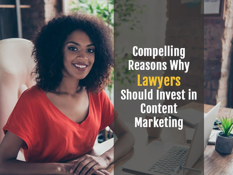 Compelling Reasons Why Lawyers Should Invest in Content Marketing