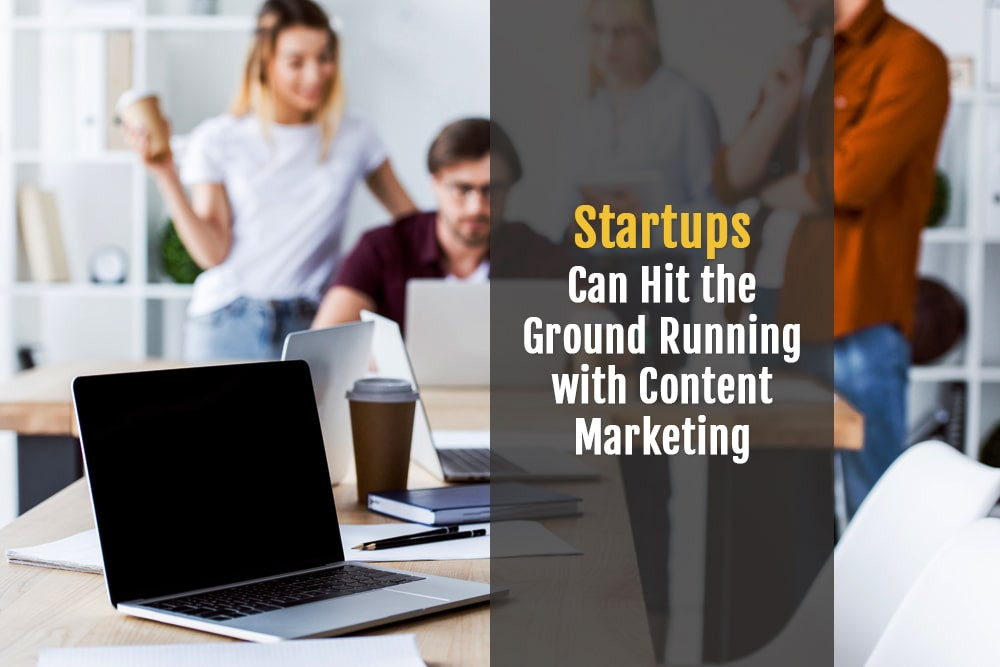 Startups Can Hit the Ground Running with Content Marketing