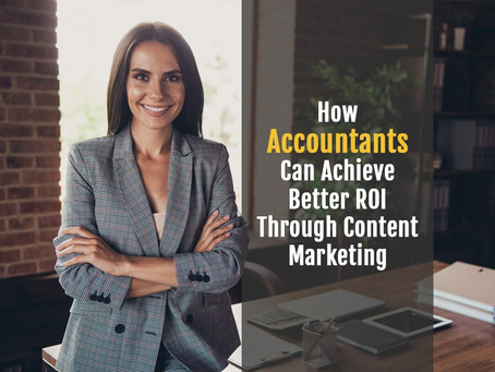 How Accountants Can Achieve Better ROI Through Content Marketing