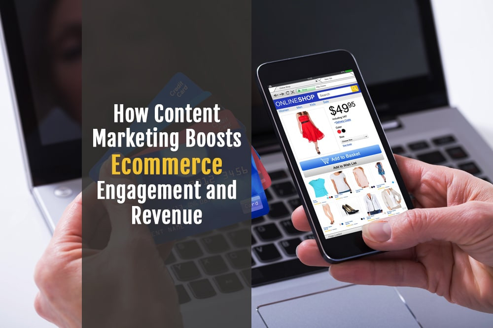 How Content Marketing Boosts Ecommerce Engagement and Revenue