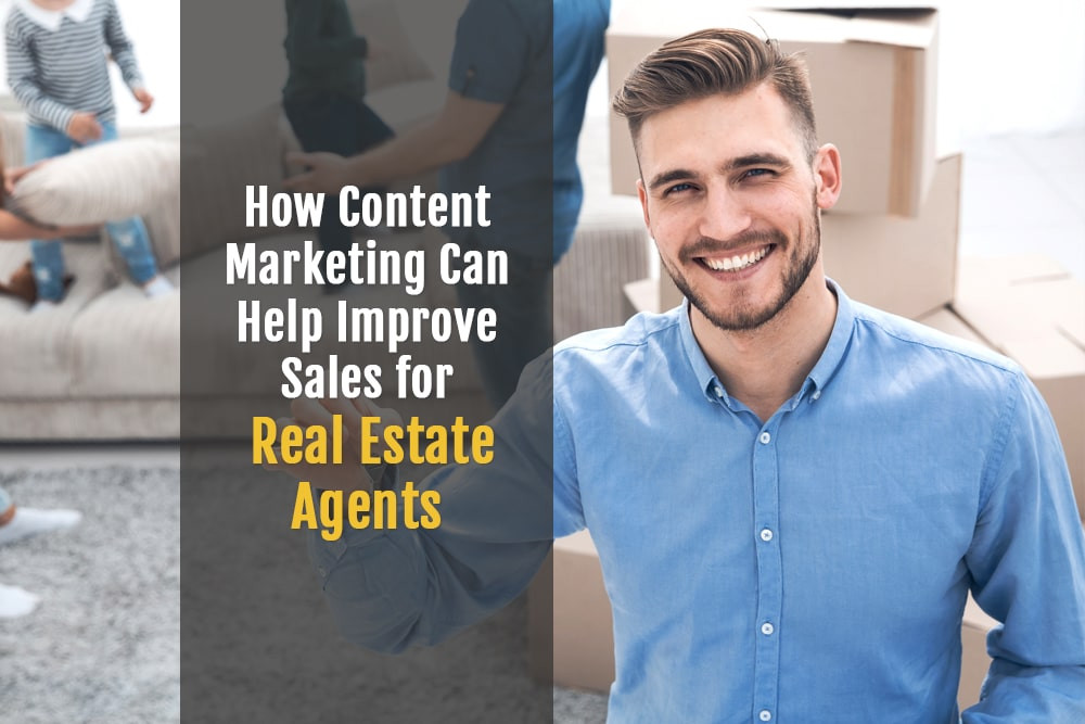 How Content Marketing Can Help Improve Sales for Real Estate Agents