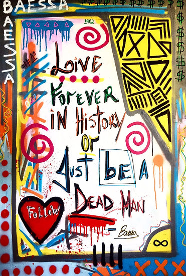 Live forever in history or just be a dead man