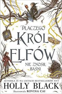 """""""Dlaczego Król Elfów nie znosił baśni"""" recenzja książki Holly Black"""