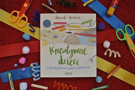 ,,Kreatywne dzieci – 21 przepisów na twórcze popołudnie'' - recenzja książki Renaty Kochan