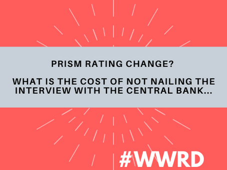 #WWRD - Episode 8 - PRISM Rating Change? The cost of not nailing the interview with the Central Bank