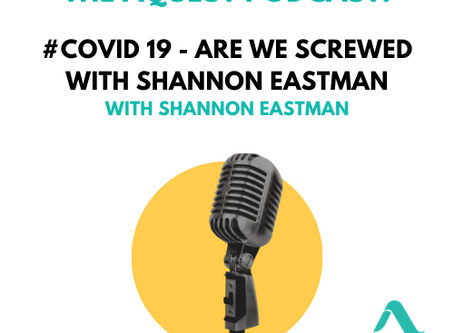 [PODCAST] #COVID 19 - Are we screwed with Shannon Eastman