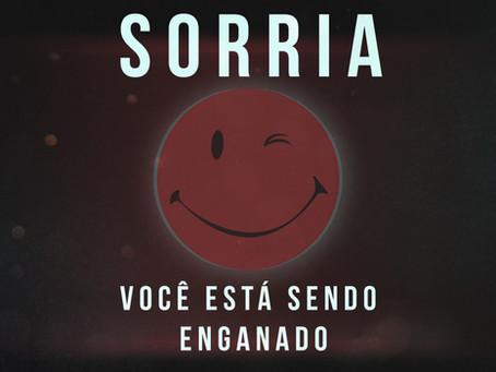Sorria, Você Está Sendo Enganado