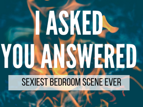 I Asked; You Answered: Sexiest Bedroom Scene Ever
