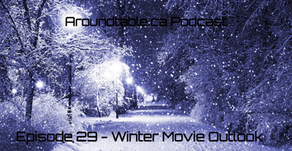 Aroundtable.ca Podcast: Episode 29 - Winter Movie Outlook
