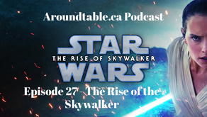 Aroundtable.ca Podcast: Episode 27 - The Rise of the Skywalker