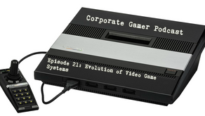 Corporate Gamer Podcast: Episode 21 - Evolution of Video Game Systems
