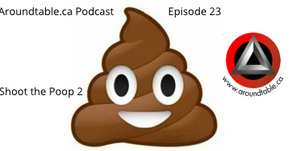 Aroundtable.ca Podcast - Episode 23: Shoot the Poop 2
