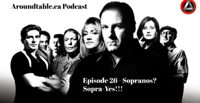 Aroundtable.ca Podcast: Episode 26 - Sopranos? Sopra-Yes!!!