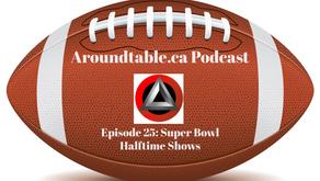 Aroundtable.ca Podcast - Episode 25: Super Bowl Halftime Shows