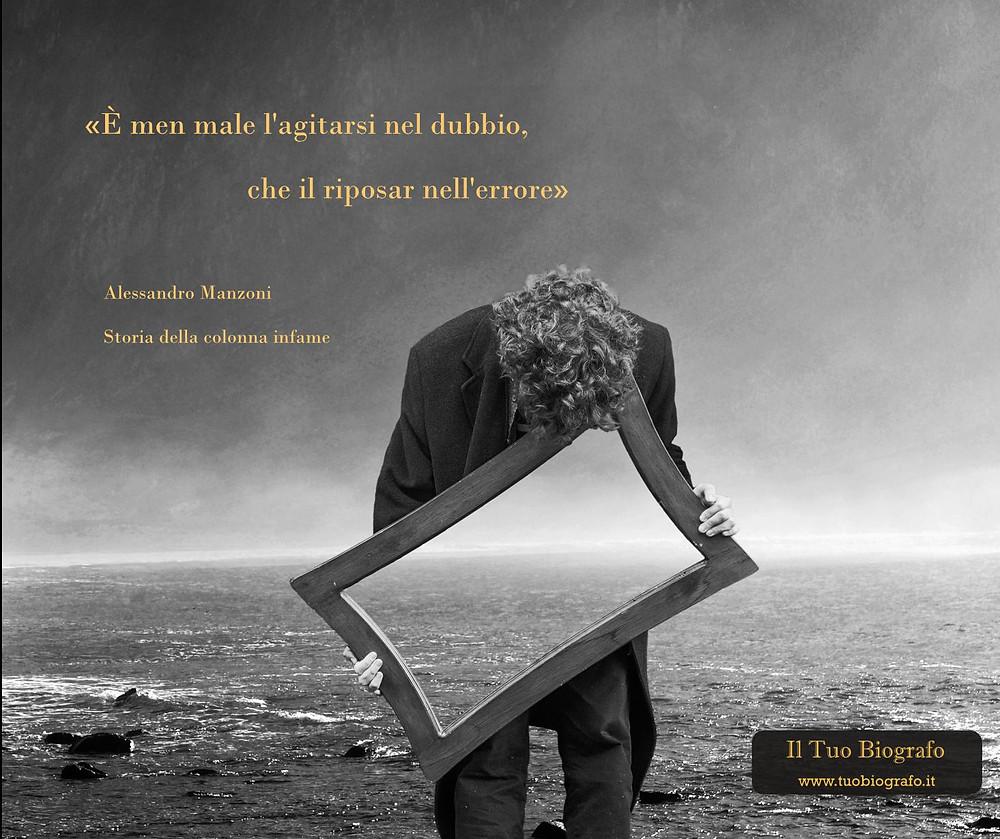 Alessandro Manzoni citazioni È men male l'agitarsi nel dubbio che il riposar nell'errore. Storia della colonna infame. Epidemia. Peste. Paura.