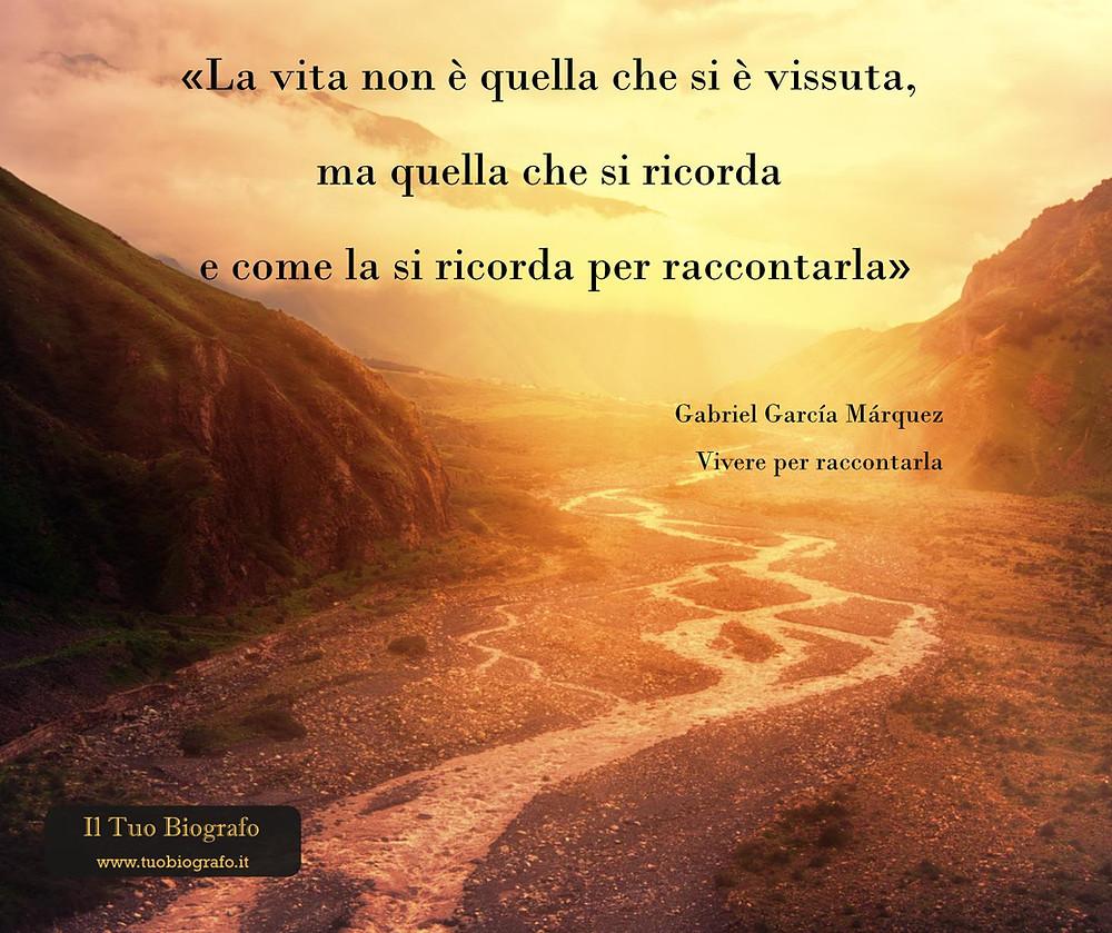 Gabriel Garcia Marquez - citazione - Vivere per raccontarla - Il Tuo Biografo