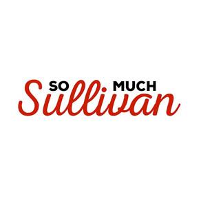 So Much Sullivan