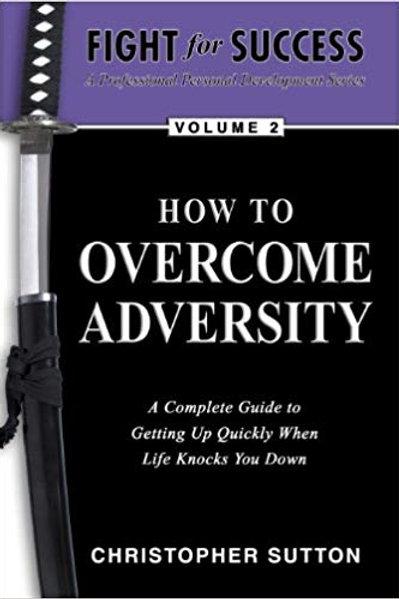 How to Overcome Adversity Volume 2