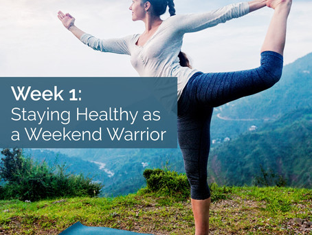 WEEK 1 Staying Healthy as a Weekend Warrior