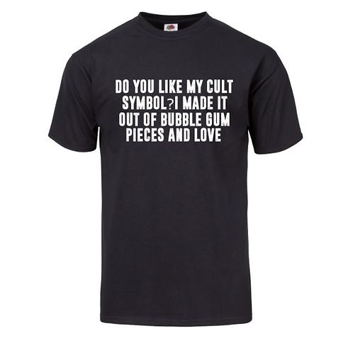 Do You Like My Cult Symbol? T-Shirt