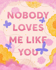 Nobody Loves Me Like You