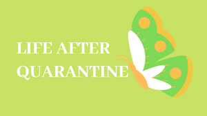 Life After Quarantine