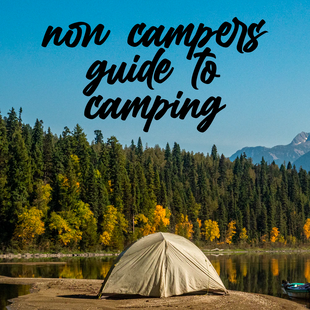 Non-Campers Guide To Camping