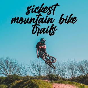 Sickest Mountain Bike Trails