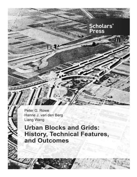 """Liang Co-Authored Book """"Urban Blocks and Grids: History, Technical Features, and Outcomes"""" with Peter Rowe"""