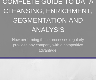 Guide to b2b data cleansing, enrichment, segmentation and analysis