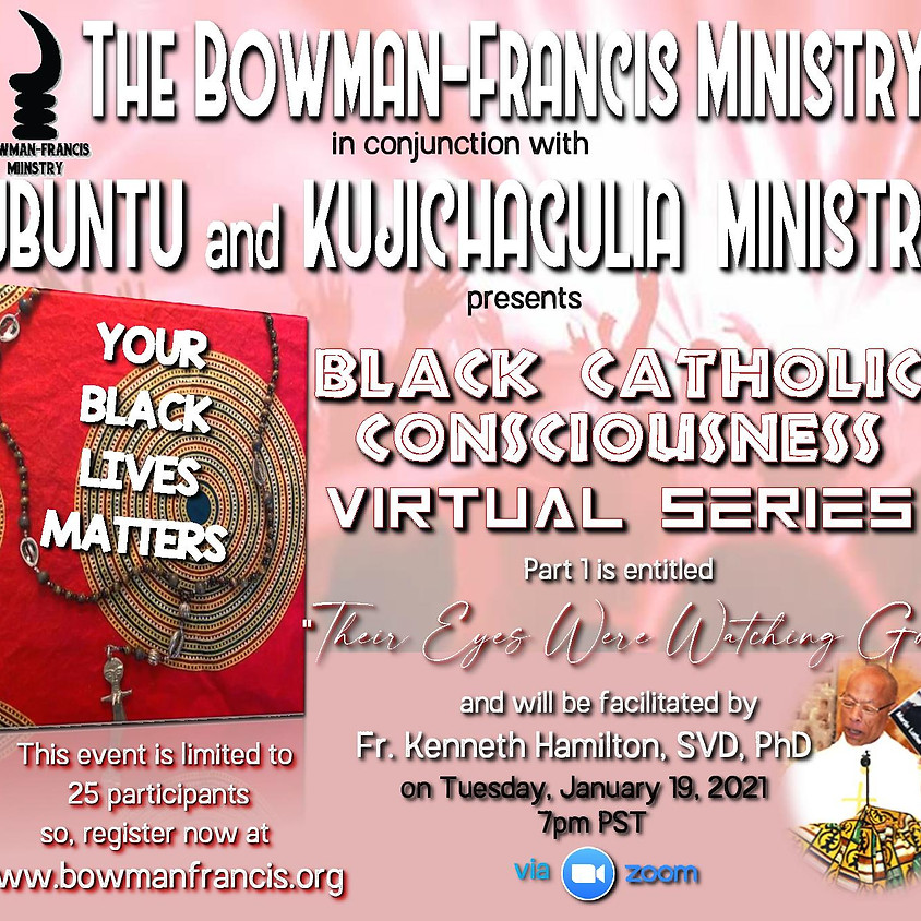 Bowman-Francis Ministry Ubuntu and Kujichagulia Ministry Presents: Black Catholic Consciousness