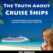 The Truth About Cruise Ships by Jay Herring