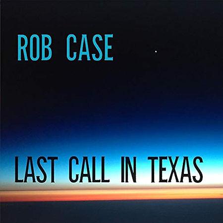 Last Call In Texas Rob Case.jpg