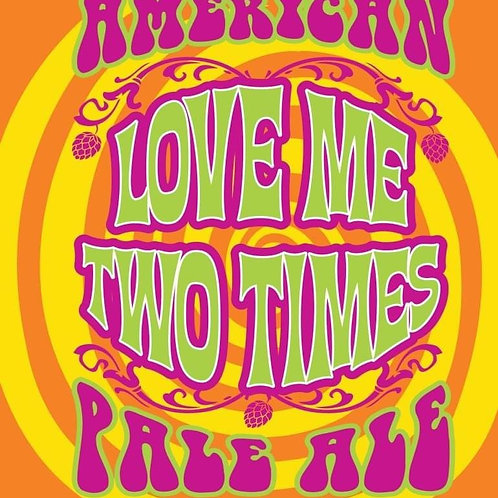 Love Me Two Times - Pale Ale - 6%ABV