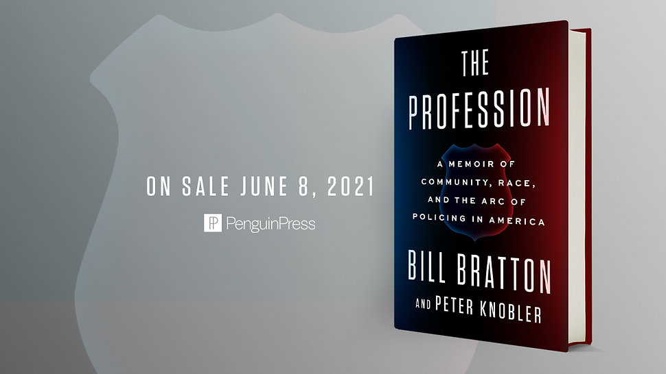 The Profession A MEMOIR OF COMMUNITY, RACE, AND THE ARC OF POLICING IN AMERICA By BILL BRATTON and PETER KNOBLER
