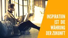 Inspiration als Treibstoff für die Unternehmensentwicklung.
