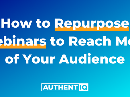 How to Repurpose Webinars to Reach More of Your Audience