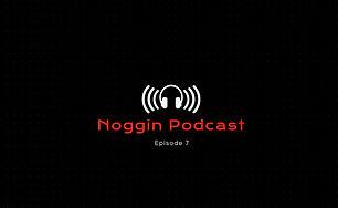 Noggin Podcast - Episode 7.JPG