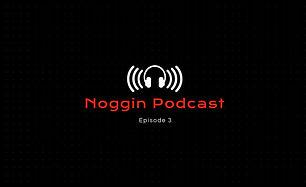 Noggin Podcast - Episode 3.JPG