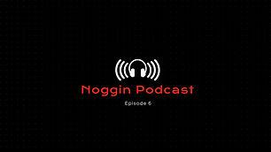 Noggin Podcast - Episode 6.JPG
