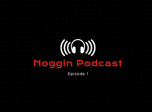 Noggin Podcast - Episode 1.JPG