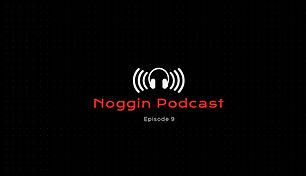 Noggin Podcast - Episode 9.JPG