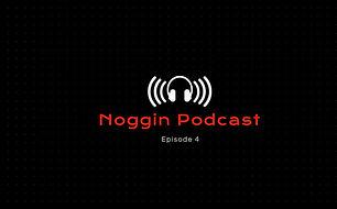 Noggin Podcast - Episode 4.JPG