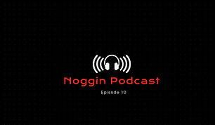 Noggin Podcast - Episode 10.JPG
