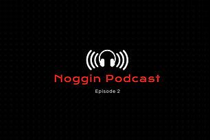 Noggin Podcast - Episode 2.JPG