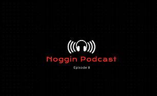 Noggin Podcast - Episode 8.JPG