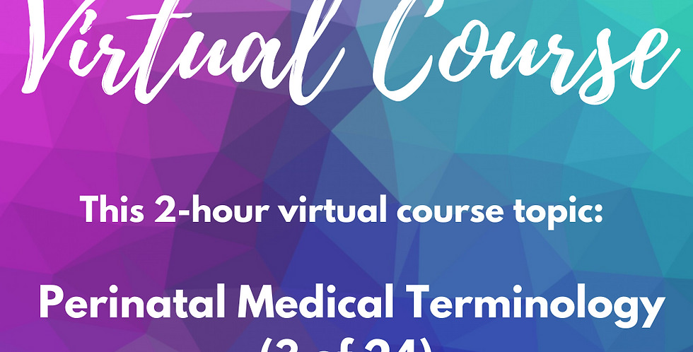 V-COURSE: 3 of 24 Perinatal Medical Terminology