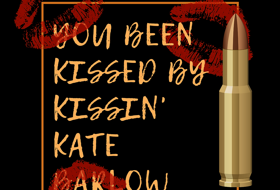 T-Shirt: You've been kissed by Kissin' Kate Barlow