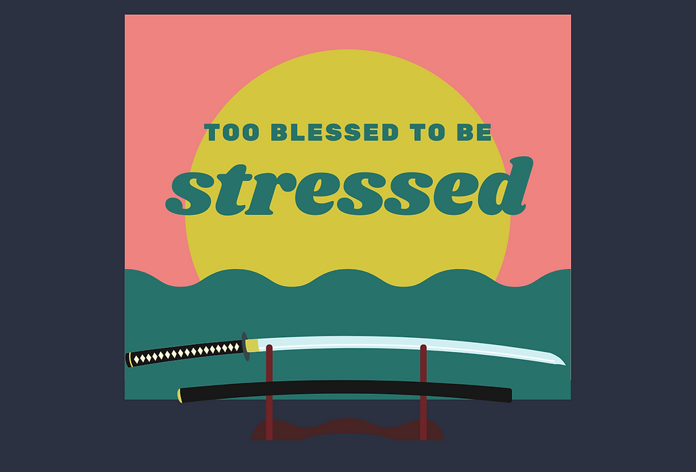 T-Shirt: TOO BLESSED TO BE STRESSED!